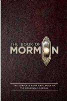 Book of Mormon The: The Complete Book and Lyrics of the Broadway Musical Libretti